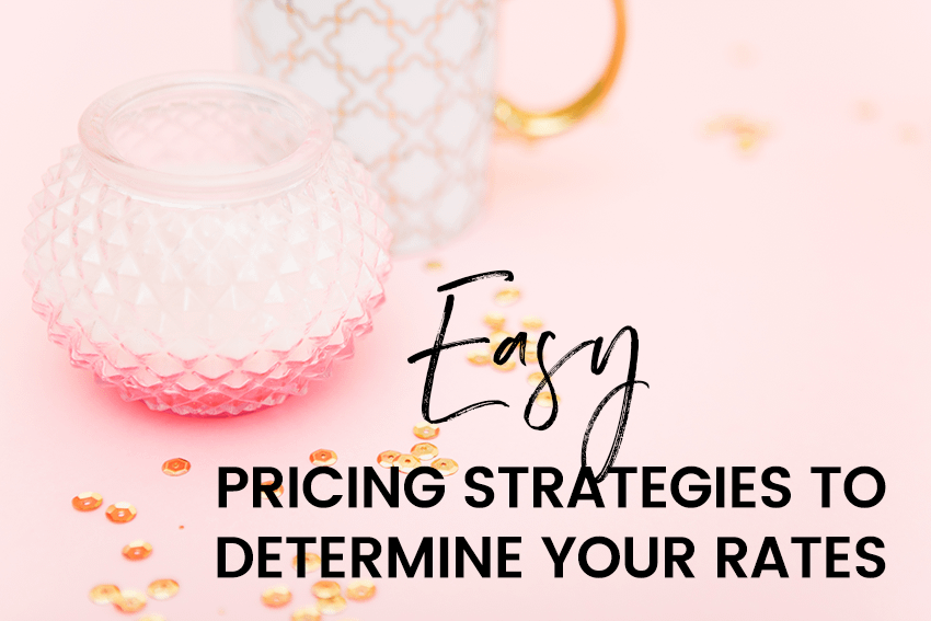 Easy Pricing Strategies to Determine Your Rates