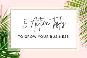 5 Action Tasks to Grow Your Business